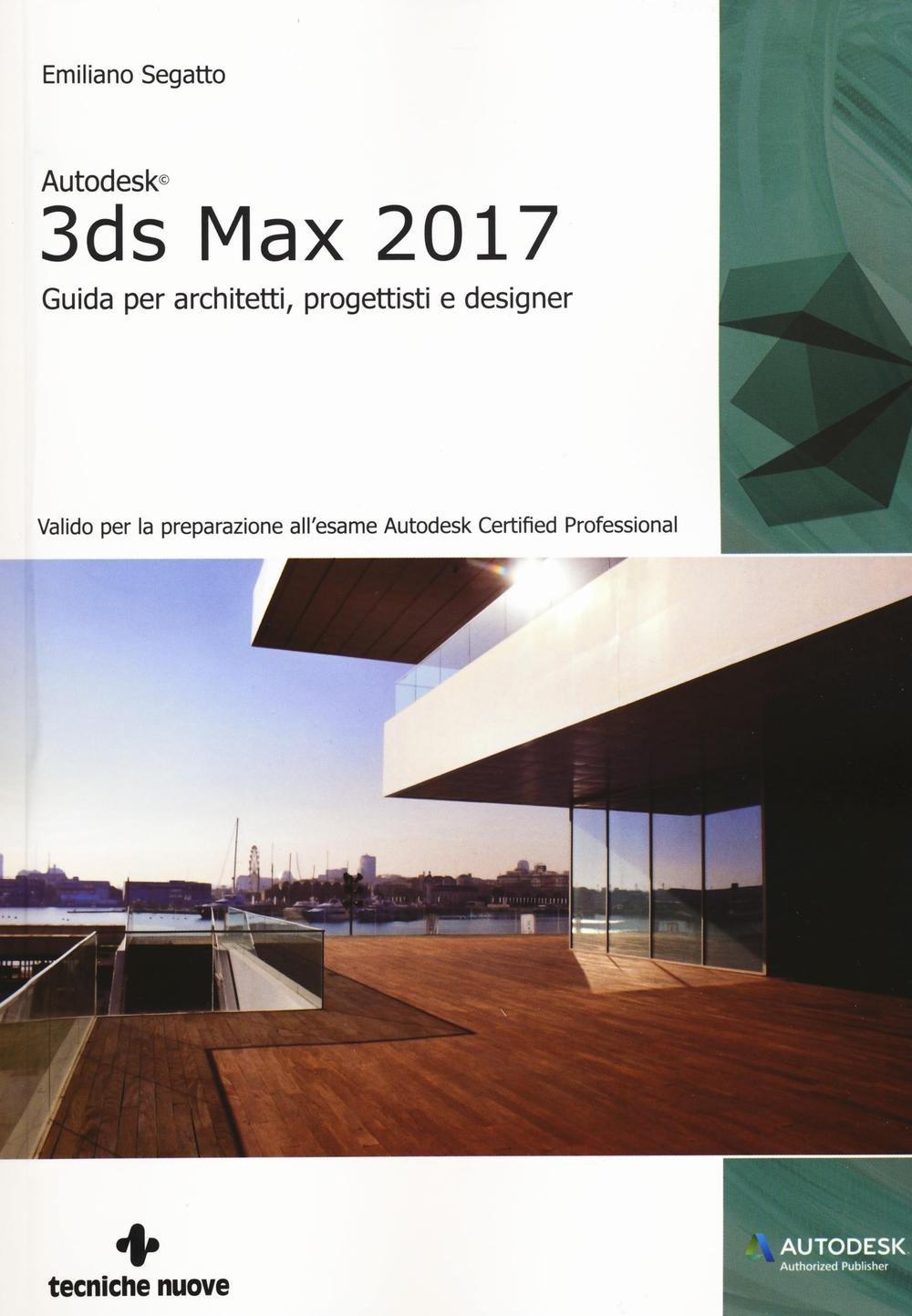 Autodesk 3ds max 2017 guida per architetti progettisti e for Programmi per designer